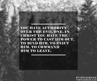 You have authority over the evil one.
