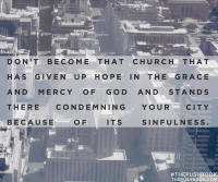 Don't become that church that has given up hope in the grace and mercy of God...