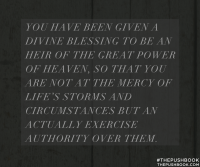 You have been given a divine blessing to be an heir to the great power of heaven...