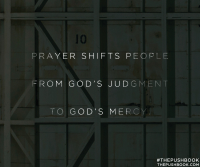 Prayer shifts people from God's judgment to God's mercy.