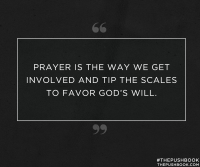 Prayer is the way we get involved and tip the scales to favor God's will.